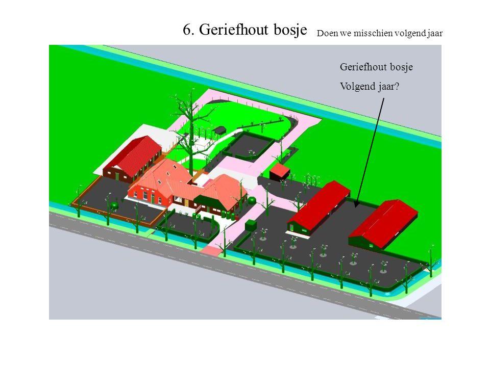 6. Geriefhout bosje Geriefhout bosje Volgend jaar? Doen we misschien volgend jaar