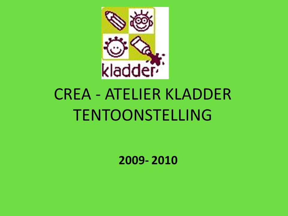 CREA - ATELIER KLADDER TENTOONSTELLING 2009- 2010