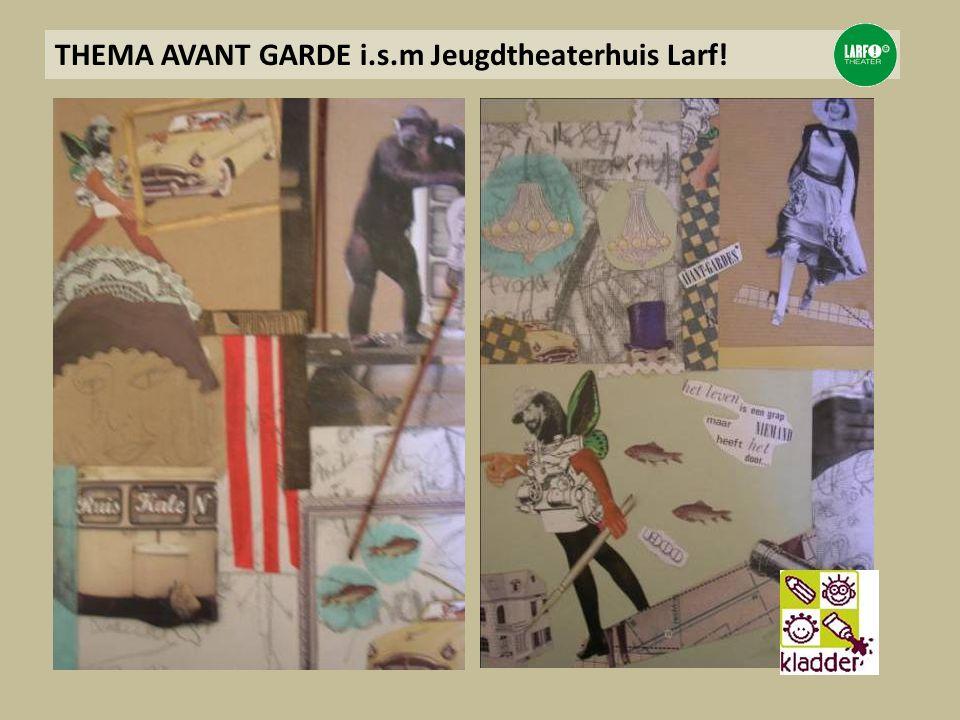THEMA AVANT GARDE i.s.m Jeugdtheaterhuis Larf!