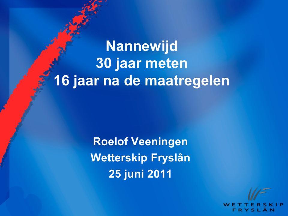 Nannewijd 30 jaar meten 16 jaar na de maatregelen Roelof Veeningen Wetterskip Fryslân 25 juni 2011