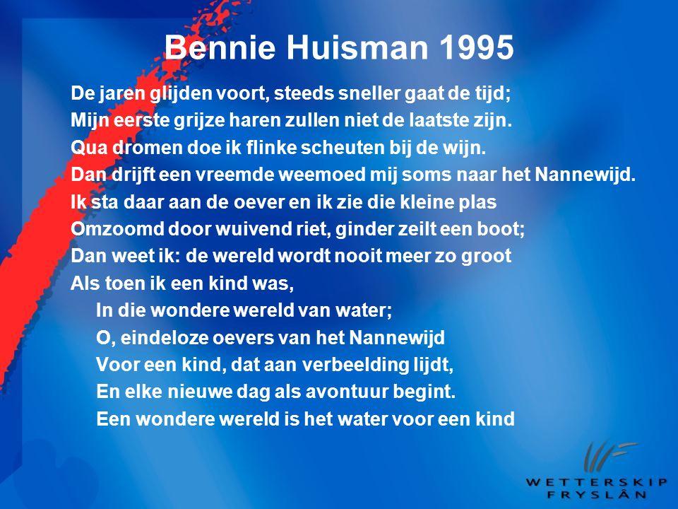 Bennie Huisman 1995 De jaren glijden voort, steeds sneller gaat de tijd; Mijn eerste grijze haren zullen niet de laatste zijn. Qua dromen doe ik flink