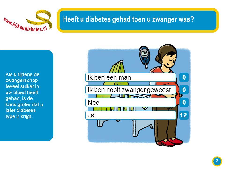 2 Heeft u diabetes gehad toen u zwanger was? Als u tijdens de zwangerschap teveel suiker in uw bloed heeft gehad, is de kans groter dat u later diabet
