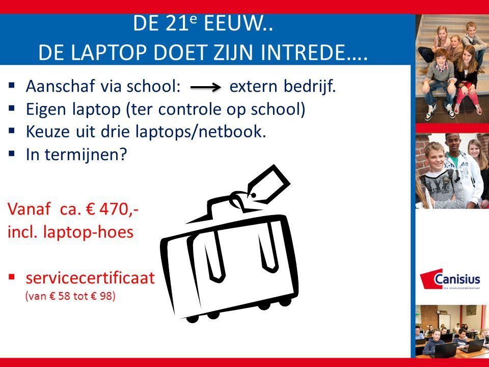 DE 21 e EEUW.. DE LAPTOP DOET ZIJN INTREDE….  Aanschaf via school: extern bedrijf.  Eigen laptop (ter controle op school)  Keuze uit drie laptops/n