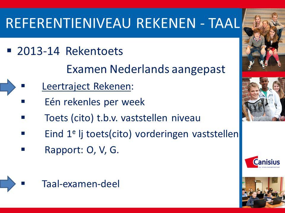 REFERENTIENIVEAU REKENEN - TAAL  2013-14 Rekentoets Examen Nederlands aangepast  Leertraject Rekenen:  Eén rekenles per week  Toets (cito) t.b.v.