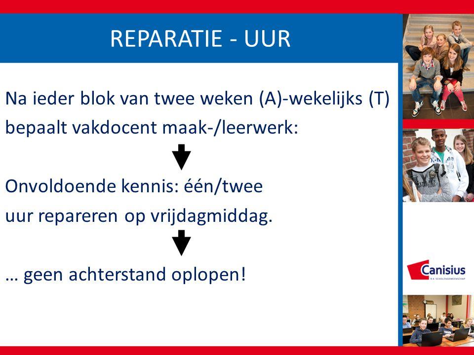 REPARATIE - UUR Na ieder blok van twee weken (A)-wekelijks (T) bepaalt vakdocent maak-/leerwerk: Onvoldoende kennis: één/twee uur repareren op vrijdag