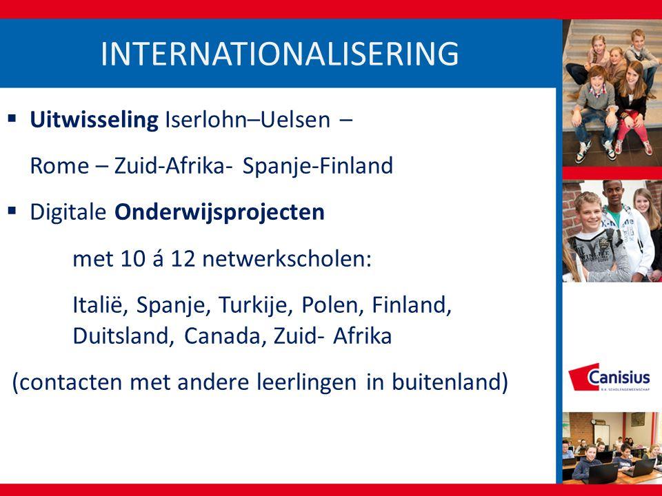 INTERNATIONALISERING  Uitwisseling Iserlohn–Uelsen – Rome – Zuid-Afrika- Spanje-Finland  Digitale Onderwijsprojecten met 10 á 12 netwerkscholen: Ita