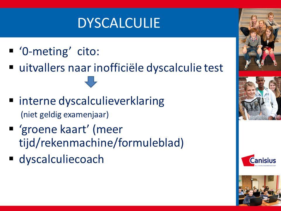 DYSCALCULIE  '0-meting' cito:  uitvallers naar inofficiële dyscalculie test  interne dyscalculieverklaring (niet geldig examenjaar)  'groene kaart