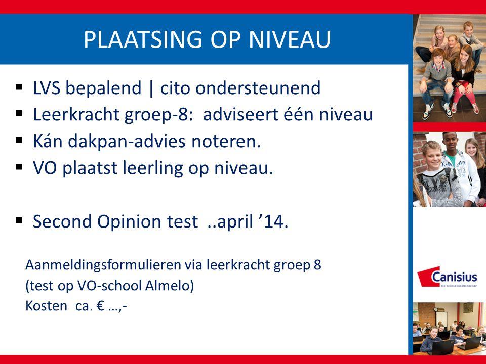 PLAATSING OP NIVEAU  LVS bepalend | cito ondersteunend  Leerkracht groep-8: adviseert één niveau  Kán dakpan-advies noteren.  VO plaatst leerling
