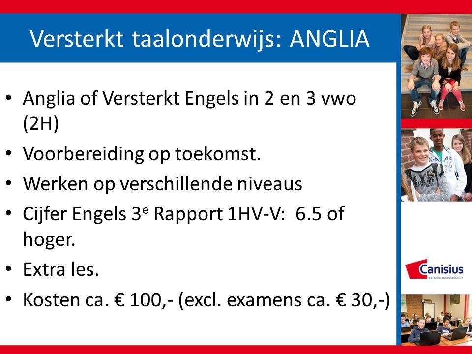 Versterkt taalonderwijs: ANGLIA • Anglia of Versterkt Engels in 2 en 3 vwo (2H) • Voorbereiding op toekomst. • Werken op verschillende niveaus • Cijfe