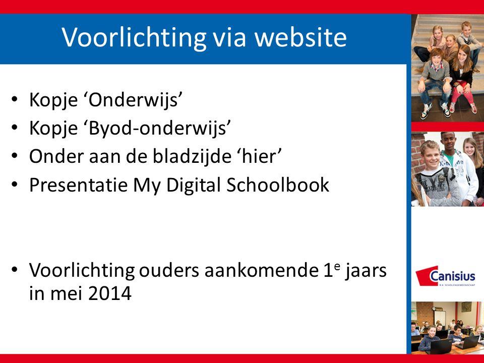 Voorlichting via website • Kopje 'Onderwijs' • Kopje 'Byod-onderwijs' • Onder aan de bladzijde 'hier' • Presentatie My Digital Schoolbook • Voorlichti