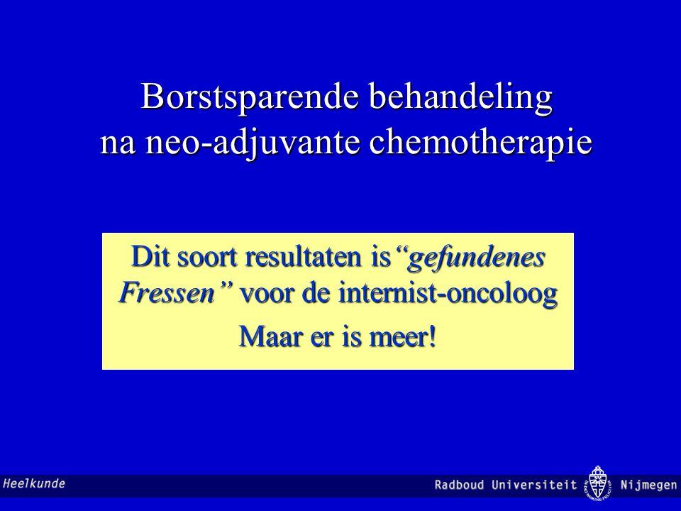 """Borstsparende behandeling na neo-adjuvante chemotherapie Dit soort resultaten is""""gefundenes Fressen"""" voor de internist-oncoloog Maar er is meer!"""