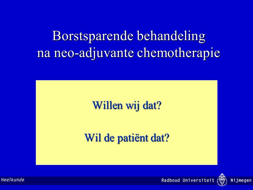 Borstsparende behandeling na neo-adjuvante chemotherapie Willen wij dat? Wil de patiënt dat?