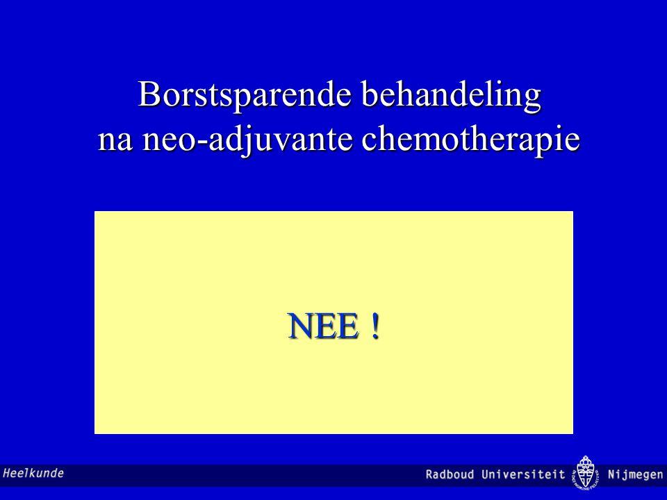 Borstsparende behandeling na neo-adjuvante chemotherapie NEE !