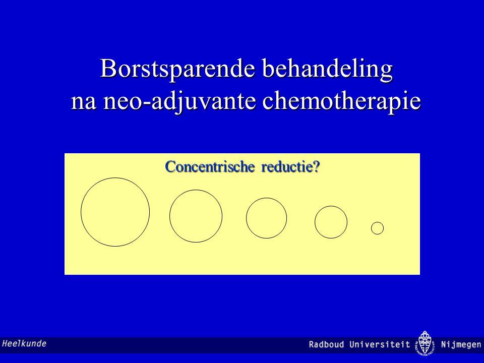 Borstsparende behandeling na neo-adjuvante chemotherapie Concentrische reductie?