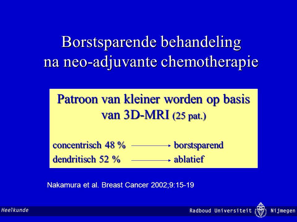 Borstsparende behandeling na neo-adjuvante chemotherapie Patroon van kleiner worden op basis van 3D-MRI (25 pat.) concentrisch 48 % borstsparend dendr