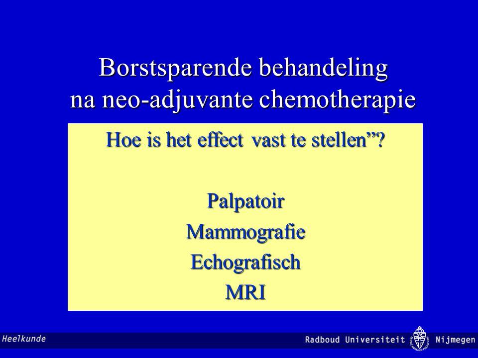 """Borstsparende behandeling na neo-adjuvante chemotherapie Hoe is het effect vast te stellen""""? PalpatoirMammografieEchografischMRI"""