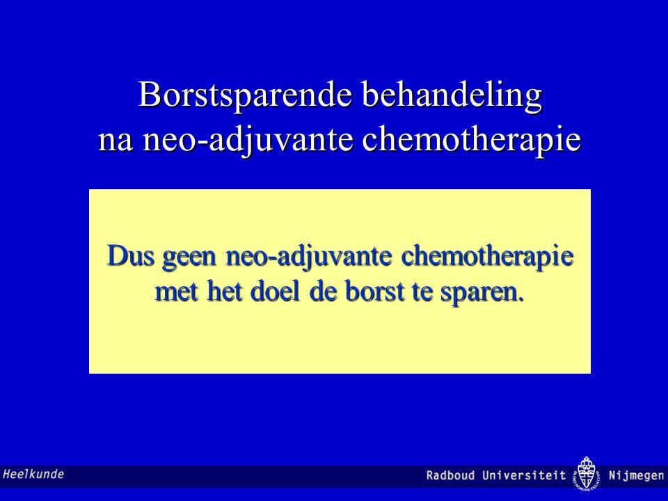 Borstsparende behandeling na neo-adjuvante chemotherapie Dus geen neo-adjuvante chemotherapie met het doel de borst te sparen.