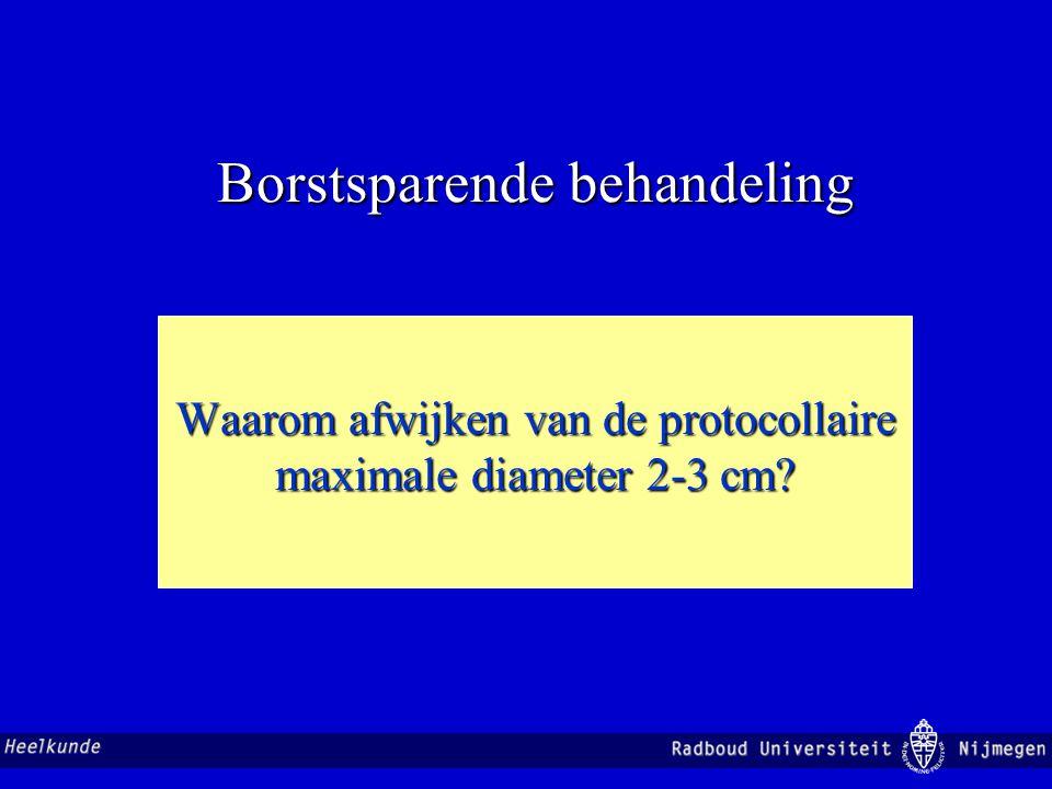 Borstsparende behandeling Waarom afwijken van de protocollaire maximale diameter 2-3 cm?