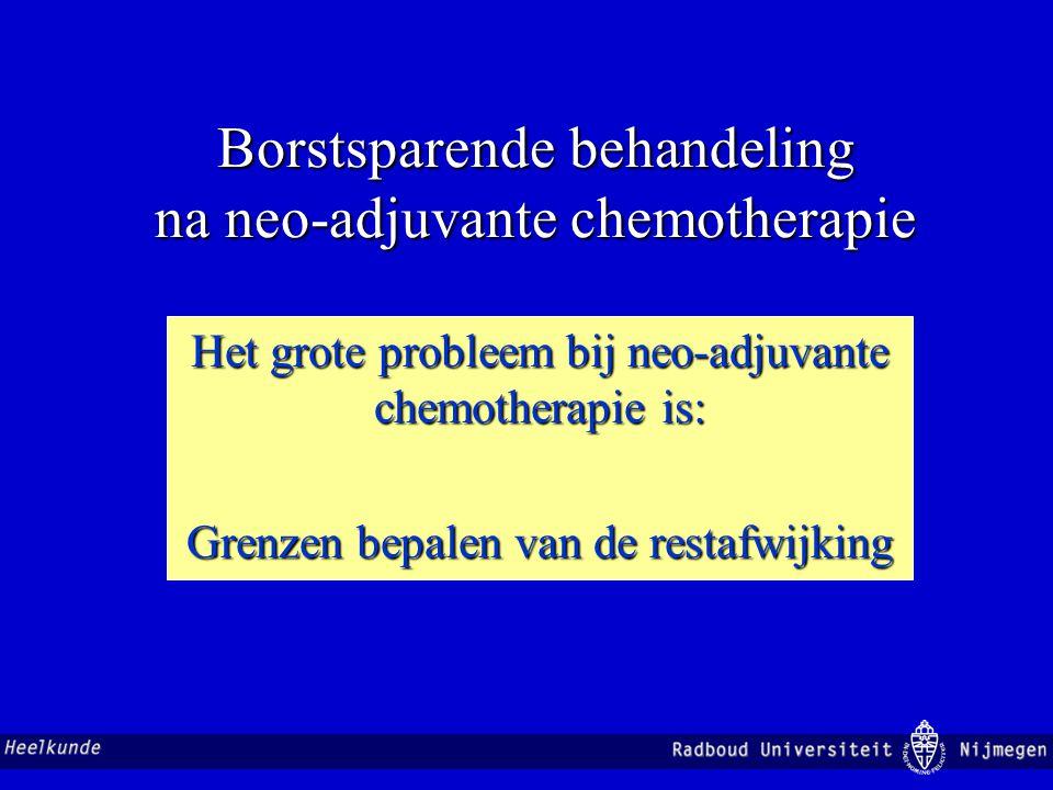 Borstsparende behandeling na neo-adjuvante chemotherapie Het grote probleem bij neo-adjuvante chemotherapie is: Grenzen bepalen van de restafwijking