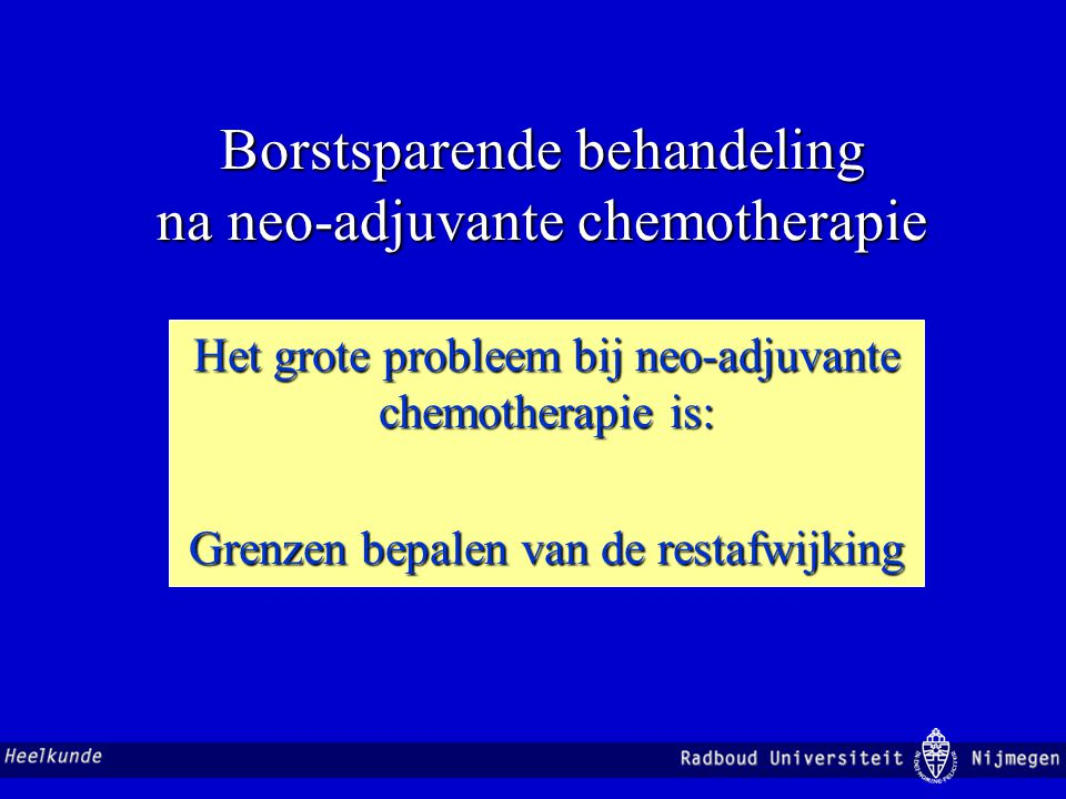 Borstsparende behandeling na neo-adjuvante chemotherapie NSABP B-18 1523 patiënten Fisher et al.