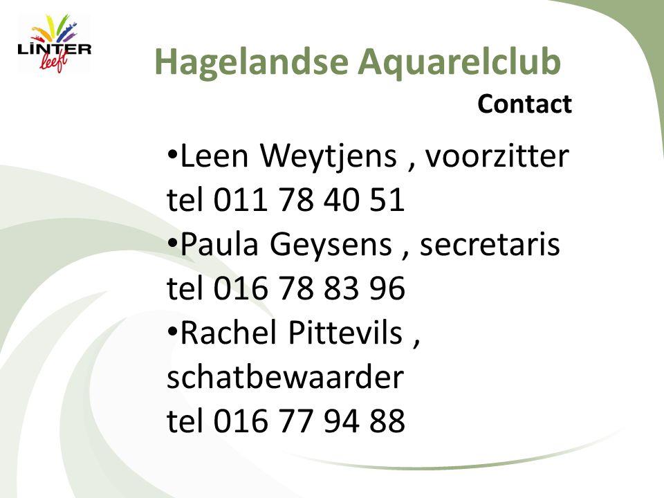 Hagelandse Aquarelclub Contact • Leen Weytjens, voorzitter tel 011 78 40 51 • Paula Geysens, secretaris tel 016 78 83 96 • Rachel Pittevils, schatbewa
