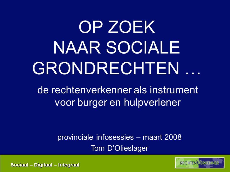 Sociaal – Digitaal – Integraal www.rechtenverkenner.be •Wat … •Hoe … –totaaloverzicht / trefwoord –doelgroep / thema –persoonlijk profiel