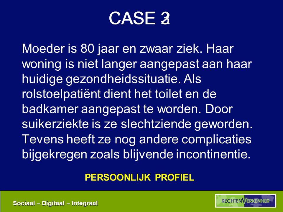 Sociaal – Digitaal – Integraal CASE 2 Moeder is 80 jaar en zwaar ziek.