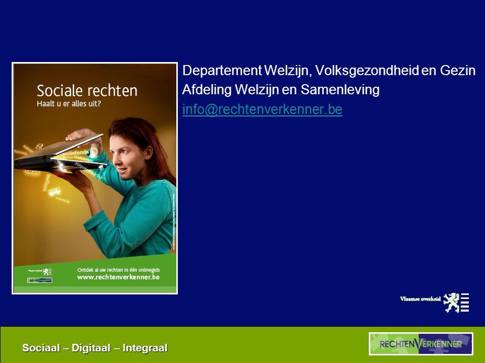 Sociaal – Digitaal – Integraal Departement Welzijn, Volksgezondheid en Gezin Afdeling Welzijn en Samenleving info@rechtenverkenner.be