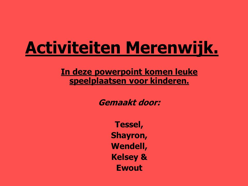 Activiteiten Merenwijk.In deze powerpoint komen leuke speelplaatsen voor kinderen.