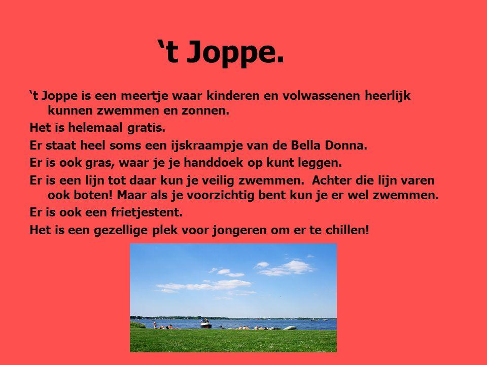 't Joppe.'t Joppe is een meertje waar kinderen en volwassenen heerlijk kunnen zwemmen en zonnen.