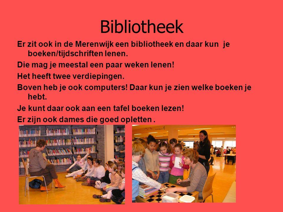 Bibliotheek Er zit ook in de Merenwijk een bibliotheek en daar kun je boeken/tijdschriften lenen.