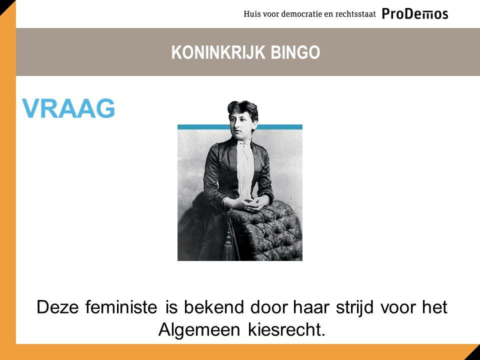KONINKRIJK BINGO Deze feministe is bekend door haar strijd voor het Algemeen kiesrecht. VRAAG