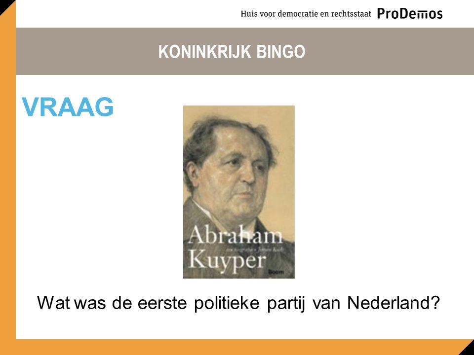 KONINKRIJK BINGO Wat was de eerste politieke partij van Nederland? VRAAG