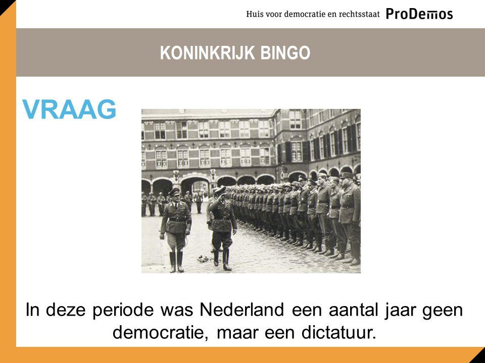 KONINKRIJK BINGO In deze periode was Nederland een aantal jaar geen democratie, maar een dictatuur.