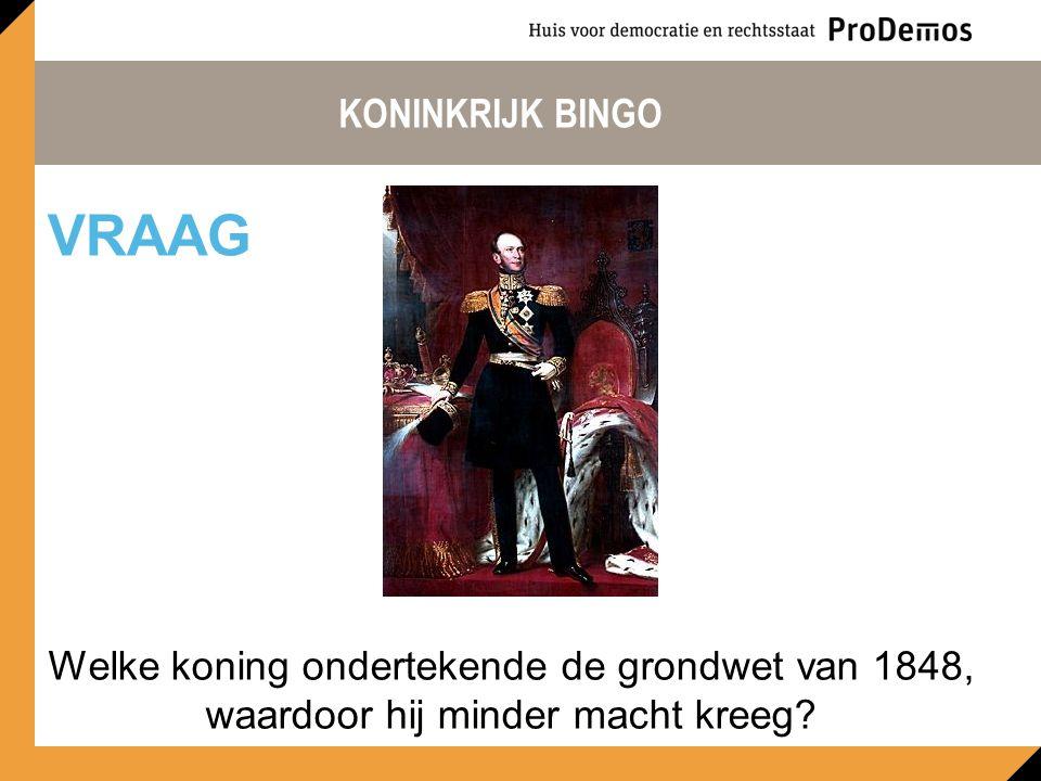 KONINKRIJK BINGO Welke koning ondertekende de grondwet van 1848, waardoor hij minder macht kreeg.