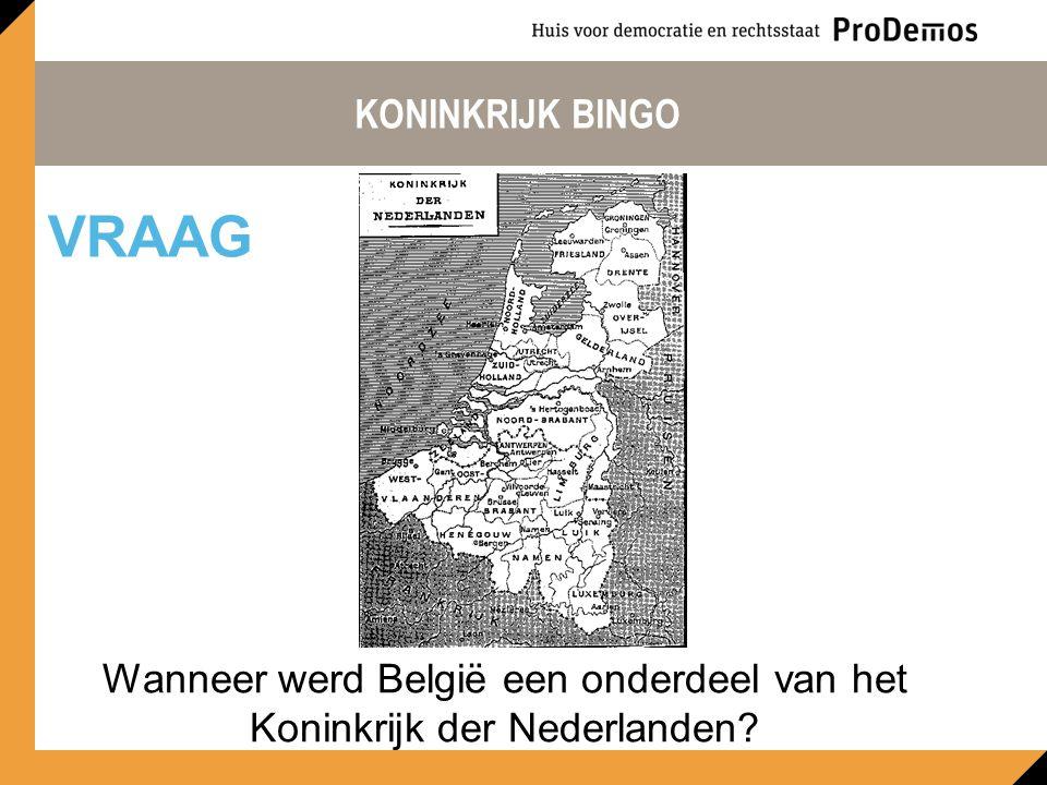 KONINKRIJK BINGO Wanneer werd België een onderdeel van het Koninkrijk der Nederlanden? VRAAG