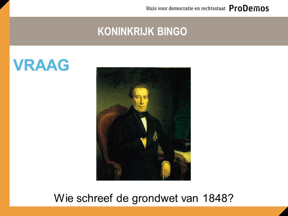KONINKRIJK BINGO Wie schreef de grondwet van 1848? VRAAG