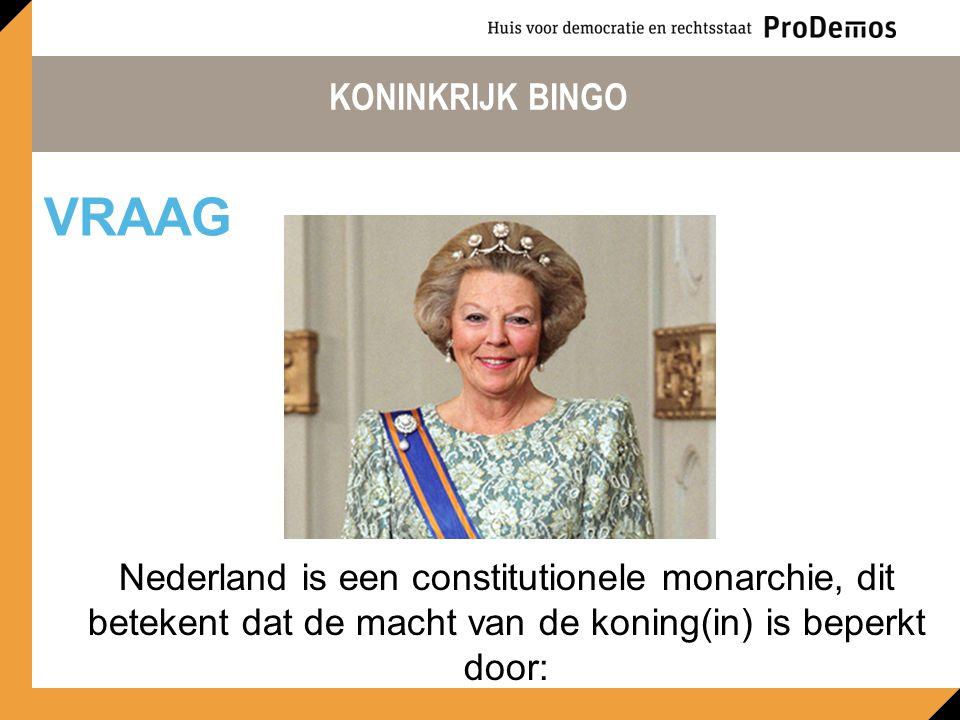 KONINKRIJK BINGO Nederland is een constitutionele monarchie, dit betekent dat de macht van de koning(in) is beperkt door: VRAAG