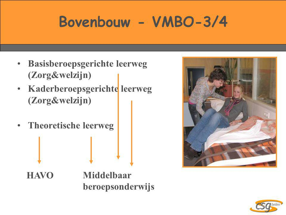 Bovenbouw - VMBO-3/4 •Basisberoepsgerichte leerweg (Zorg&welzijn) •Kaderberoepsgerichte leerweg (Zorg&welzijn) •Theoretische leerweg Middelbaar beroep