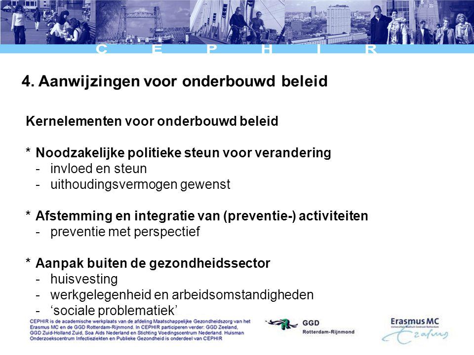 4. Aanwijzingen voor onderbouwd beleid Kernelementen voor onderbouwd beleid *Noodzakelijke politieke steun voor verandering -invloed en steun -uithoud