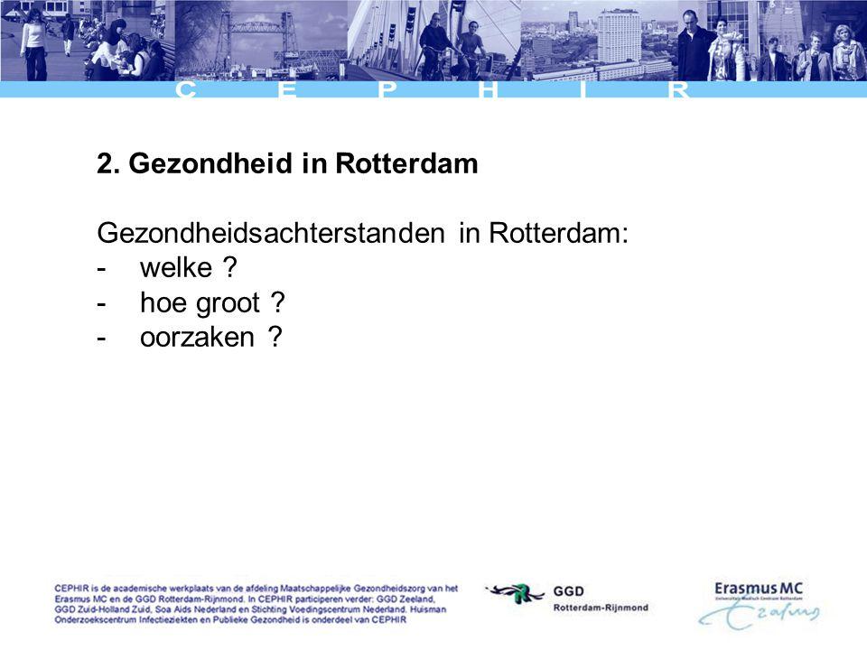 2. Gezondheid in Rotterdam Gezondheidsachterstanden in Rotterdam: -welke -hoe groot -oorzaken
