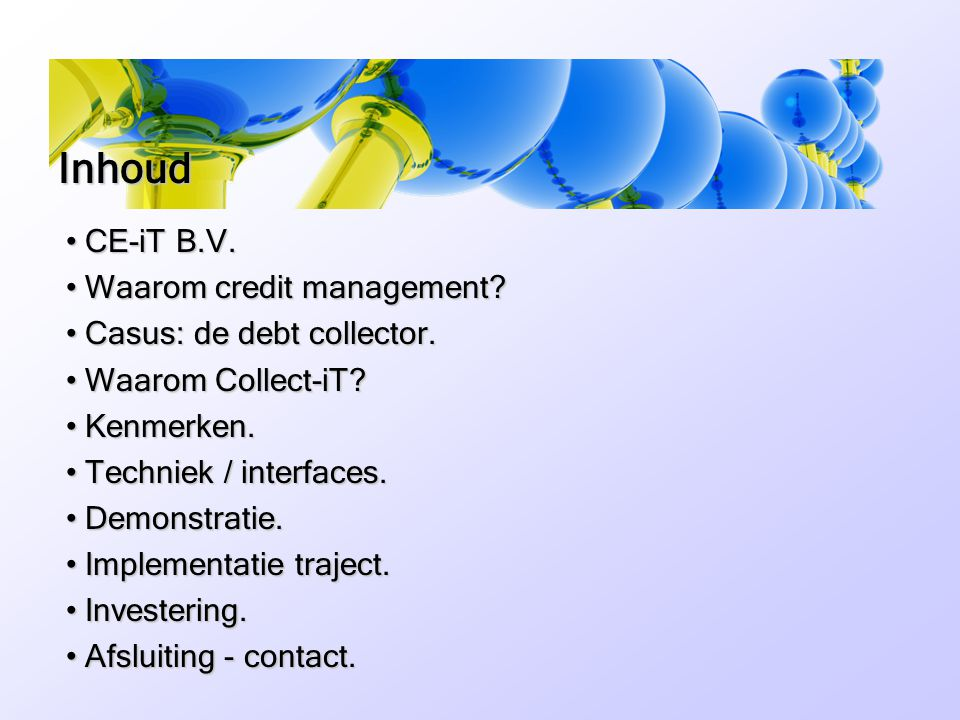 • CE-iT B.V. • Waarom credit management? • Casus: de debt collector. • Waarom Collect-iT? • Kenmerken. • Techniek / interfaces. • Demonstratie. • Impl