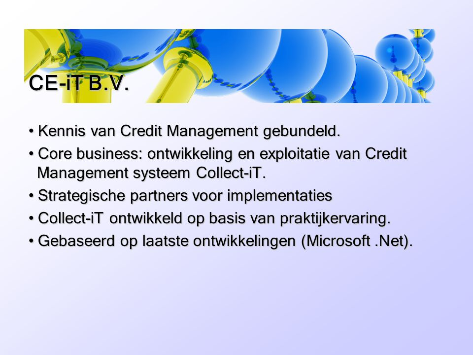 • Kennis van Credit Management gebundeld. • Core business: ontwikkeling en exploitatie van Credit Management systeem Collect-iT. • Strategische partne