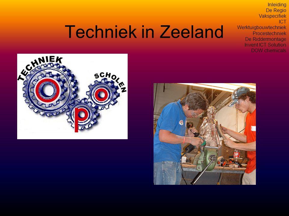 Techniek in Zeeland Inleiding De Regio Vakspecifiek ICT Werktuigbouwtechniek Procestechniek De Riddermontage Invent ICT Solution DOW chemicals