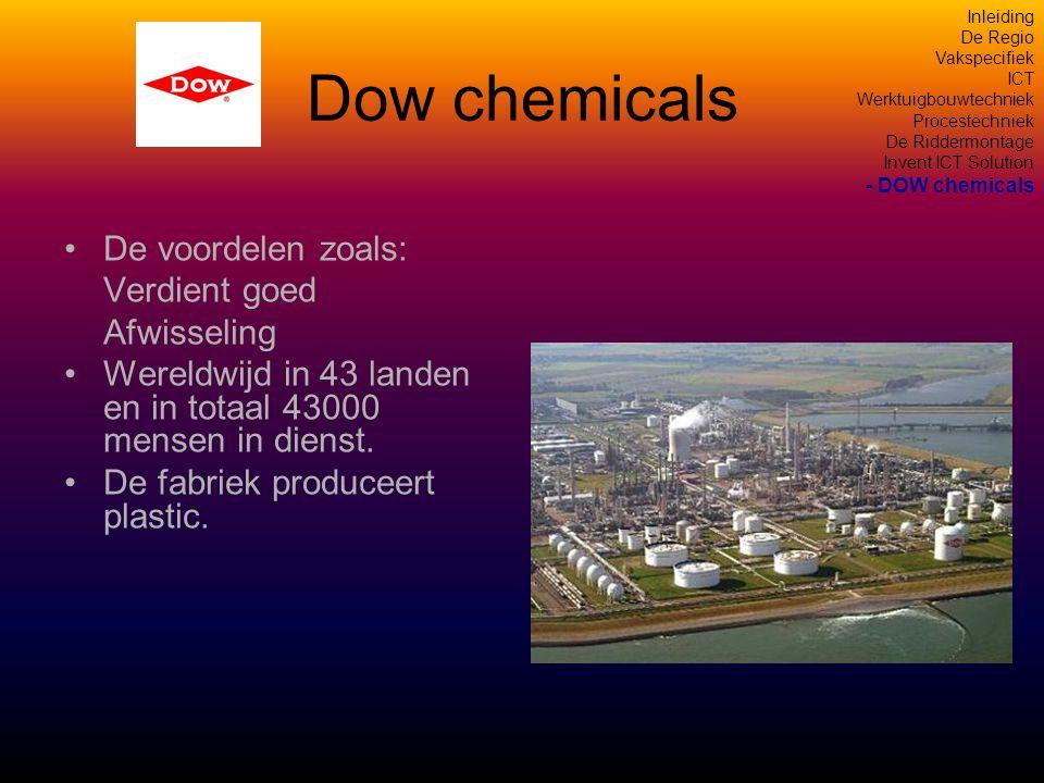 Dow chemicals •De voordelen zoals: Verdient goed Afwisseling •Wereldwijd in 43 landen en in totaal 43000 mensen in dienst.