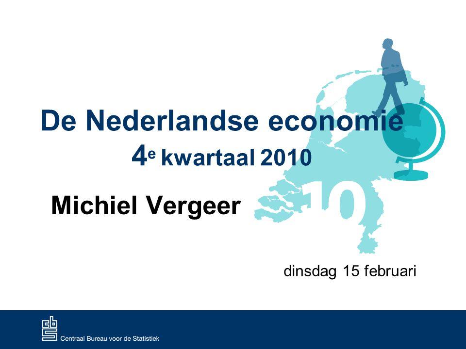 De Nederlandse economie 4 e kwartaal 2010 Michiel Vergeer dinsdag 15 februari