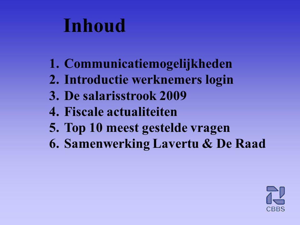 Inhoud 1.Communicatiemogelijkheden 2.Introductie werknemers login 3.De salarisstrook 2009 4.Fiscale actualiteiten 5.Top 10 meest gestelde vragen 6.Sam