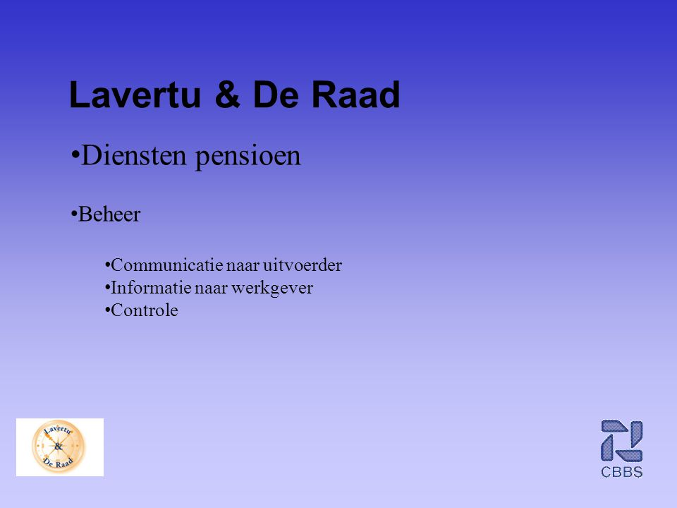 Lavertu & De Raad • Diensten pensioen • Beheer • Communicatie naar uitvoerder • Informatie naar werkgever • Controle