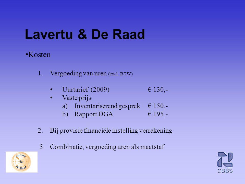 Lavertu & De Raad • Kosten 1.Vergoeding van uren (excl. BTW) • Uurtarief (2009)€ 130,- • Vaste prijs a)Inventariserend gesprek € 150,- b)Rapport DGA€