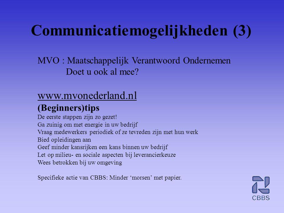 Communicatiemogelijkheden (3) MVO : Maatschappelijk Verantwoord Ondernemen Doet u ook al mee? www.mvonederland.nl (Beginners)tips De eerste stappen zi